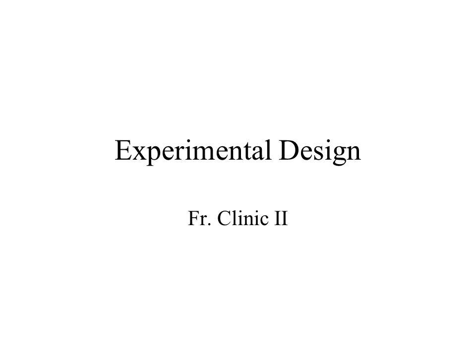 Experimental Design Fr. Clinic II