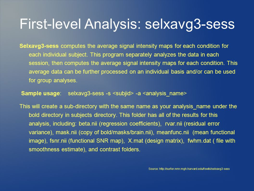 First-level Analysis: selxavg3-sess Selxavg3-sess computes the average signal intensity maps for each condition for each individual subject. This prog