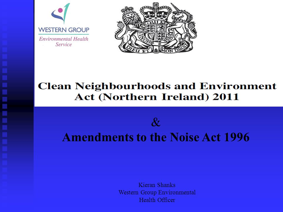 & Amendments to the Noise Act 1996 Kieran Shanks Western Group Environmental Health Officer