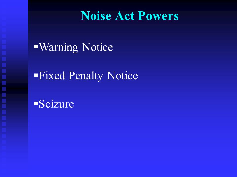 Noise Act Powers  Warning Notice  Fixed Penalty Notice  Seizure