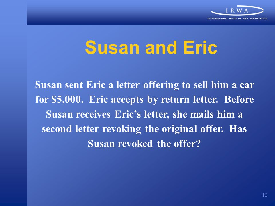 12 Susan and Eric Susan sent Eric a letter offering to sell him a car for $5,000.