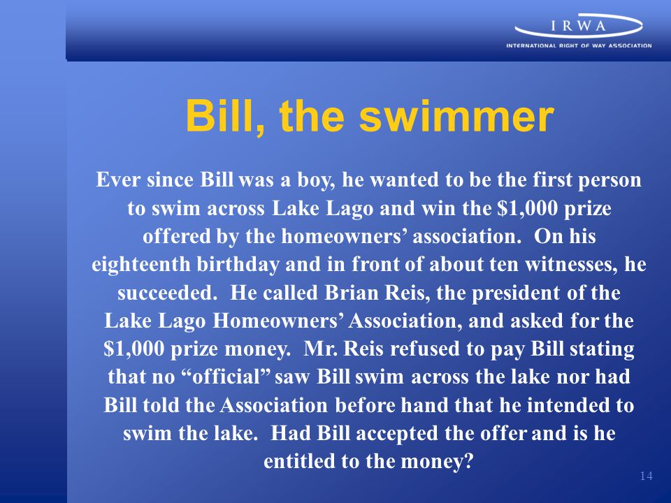 14 Bill, the swimmer Ever since Bill was a boy, he wanted to be the first person to swim across Lake Lago and win the $1,000 prize offered by the home