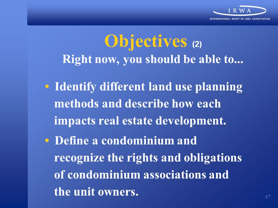 47 Objectives (2) Right now, you should be able to... Identify different land use planning methods and describe how each impacts real estate developme