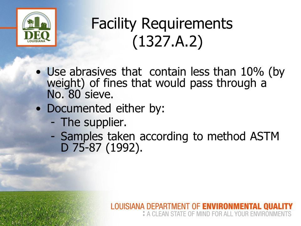 Facility Requirements (1327.A.2) Use abrasives that contain less than 10% (by weight) of fines that would pass through a No. 80 sieve. Documented eith