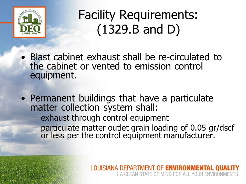 Facility Requirements: (1329.B and D) Blast cabinet exhaust shall be re-circulated to the cabinet or vented to emission control equipment.