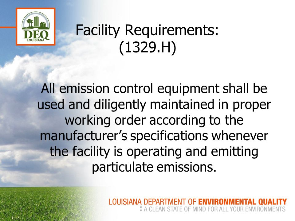 Facility Requirements: (1329.H) All emission control equipment shall be used and diligently maintained in proper working order according to the manufacturer's specifications whenever the facility is operating and emitting particulate emissions.