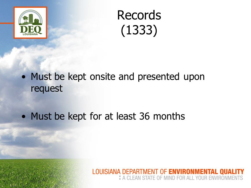 Records (1333) Must be kept onsite and presented upon request Must be kept for at least 36 months