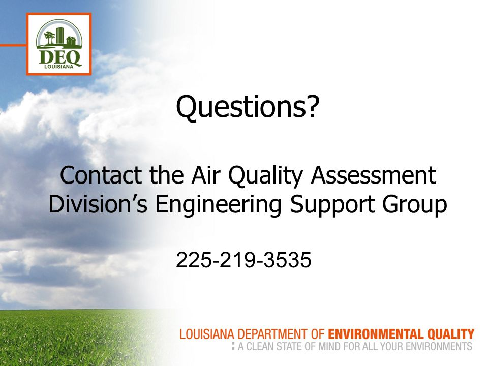 Questions Contact the Air Quality Assessment Division's Engineering Support Group 225-219-3535