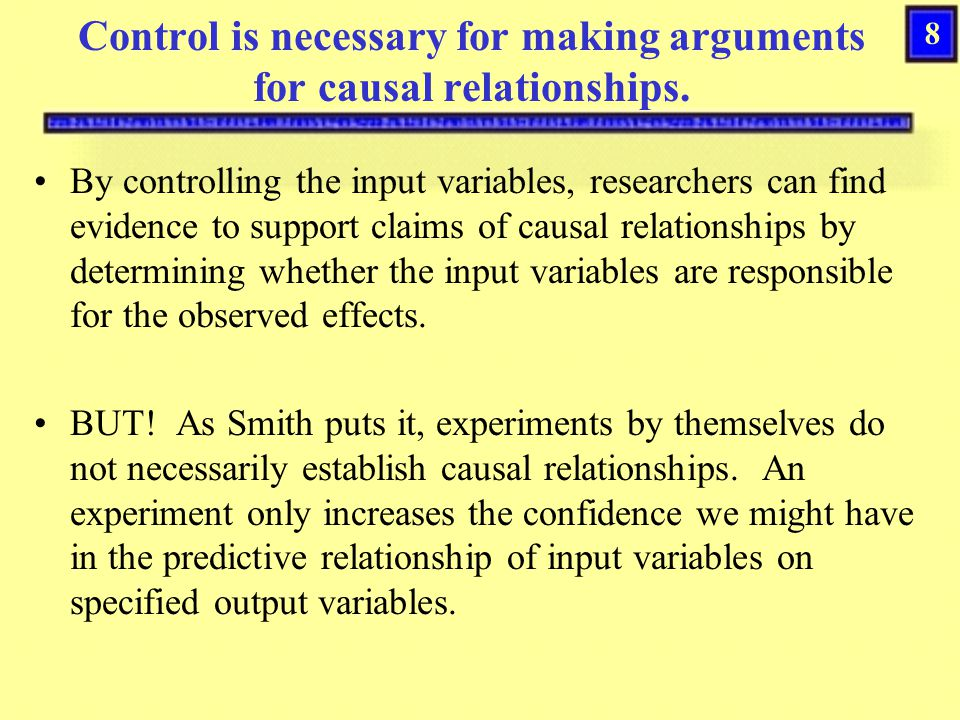 8 Control is necessary for making arguments for causal relationships.