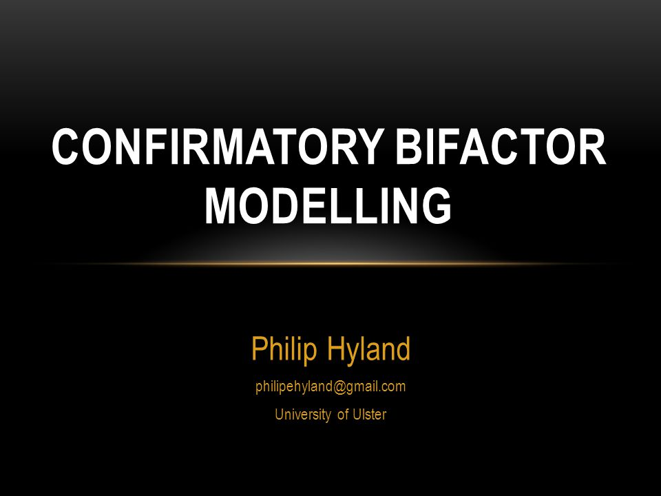 Lecture Outline Describe the nature of bifactor modelling Describe issues that arise in conceptualizing and modelling multidimensionality, Outline confirmatory bifactor modelling, Differentiate between bifactor and second-order models, and Describe strengths and limitations associated with bifactor modelling.