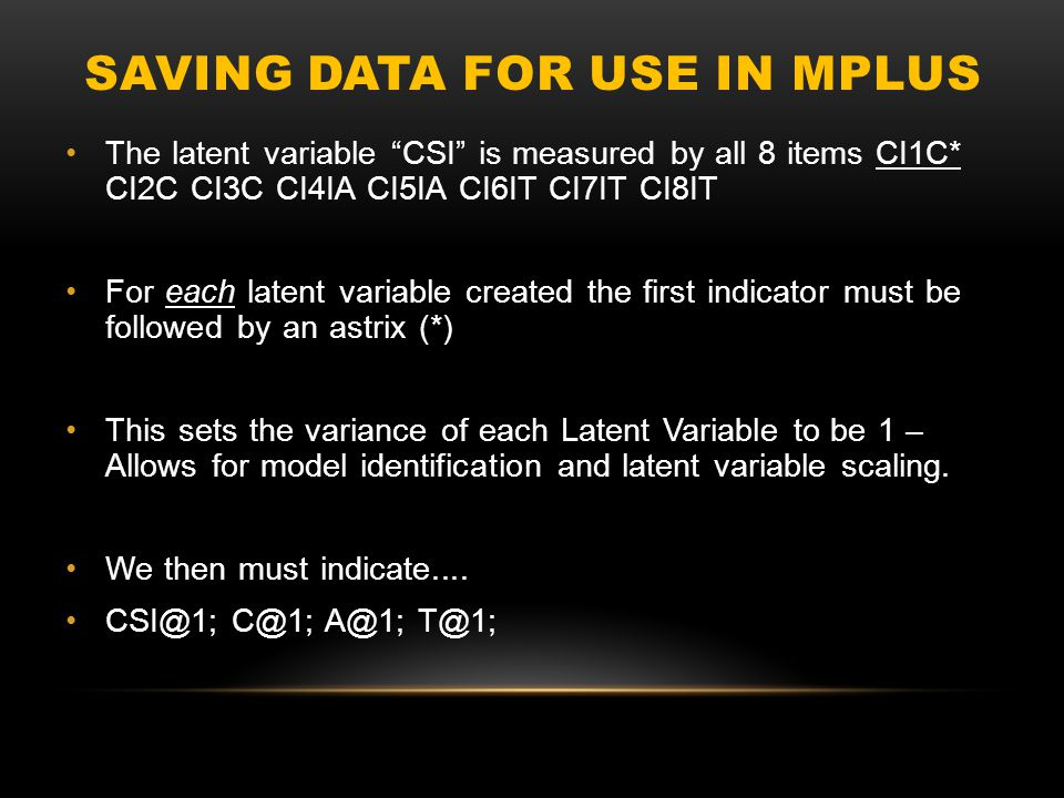 """SAVING DATA FOR USE IN MPLUS The latent variable """"CSI"""" is measured by all 8 items CI1C* CI2C CI3C CI4IA CI5IA CI6IT CI7IT CI8IT For each latent variab"""