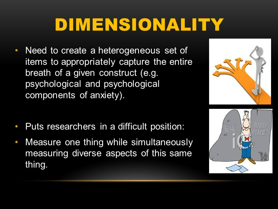 DIMENSIONALITY Not surprising to find conflicting evidence of unidemsionality and multidimensionality for certain psychological measures.
