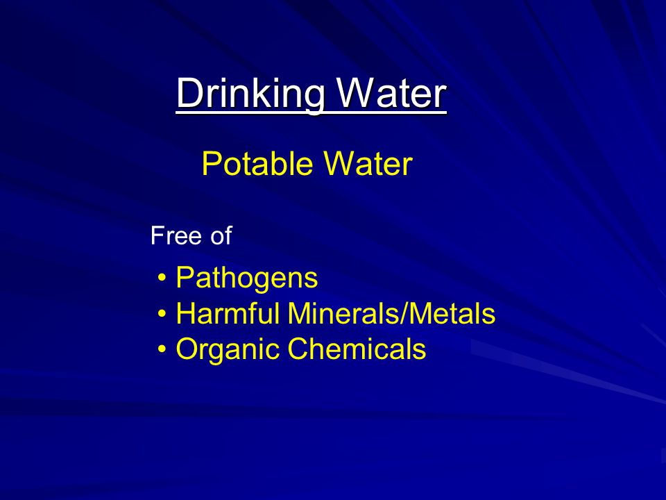 Drinking Water Potable Water Pathogens Harmful Minerals/Metals Organic Chemicals Free of