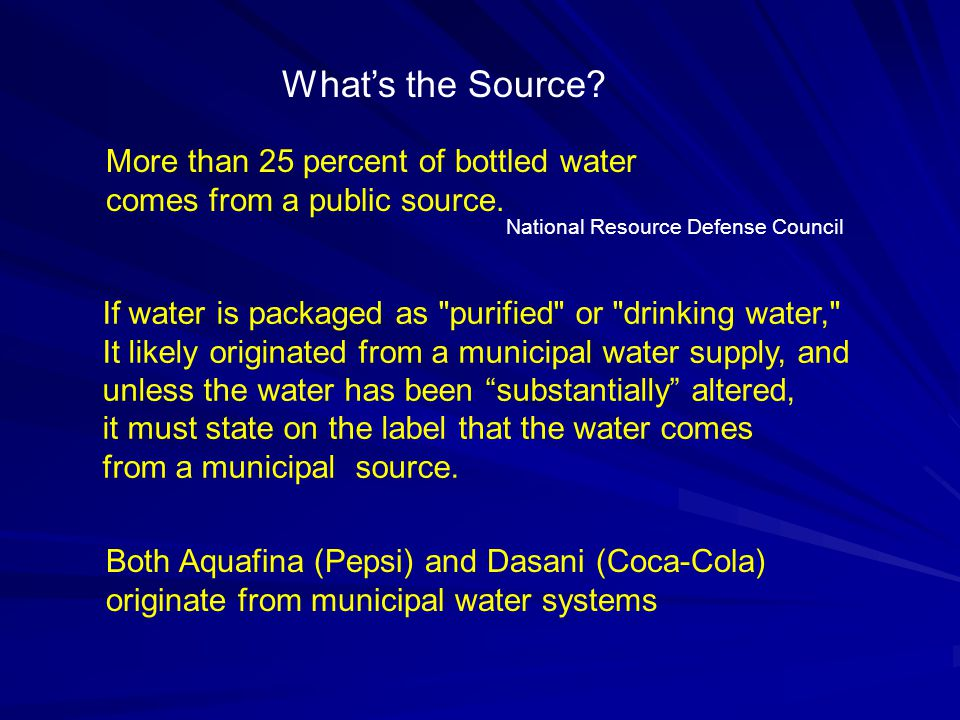 What's the Source. More than 25 percent of bottled water comes from a public source.