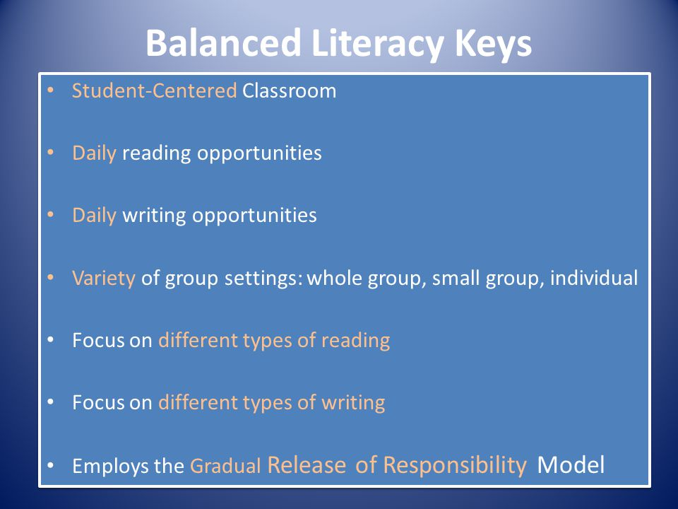 Balanced Literacy Keys Student-Centered Classroom Daily reading opportunities Daily writing opportunities Variety of group settings: whole group, smal
