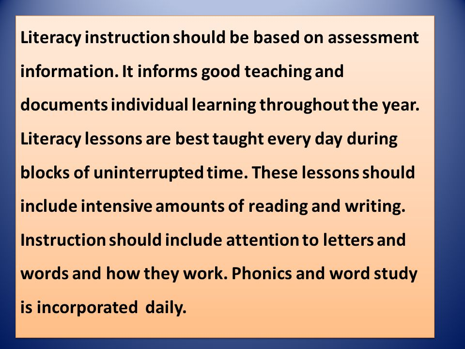 Literacy instruction should be based on assessment information. It informs good teaching and documents individual learning throughout the year. Litera