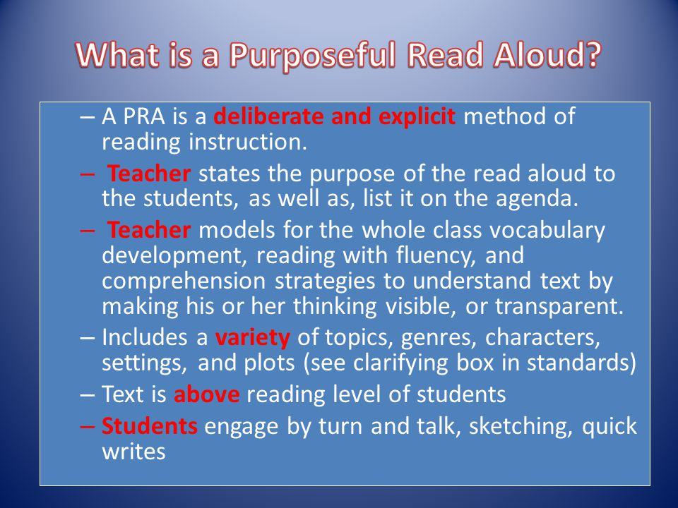 – A PRA is a deliberate and explicit method of reading instruction. – Teacher states the purpose of the read aloud to the students, as well as, list i