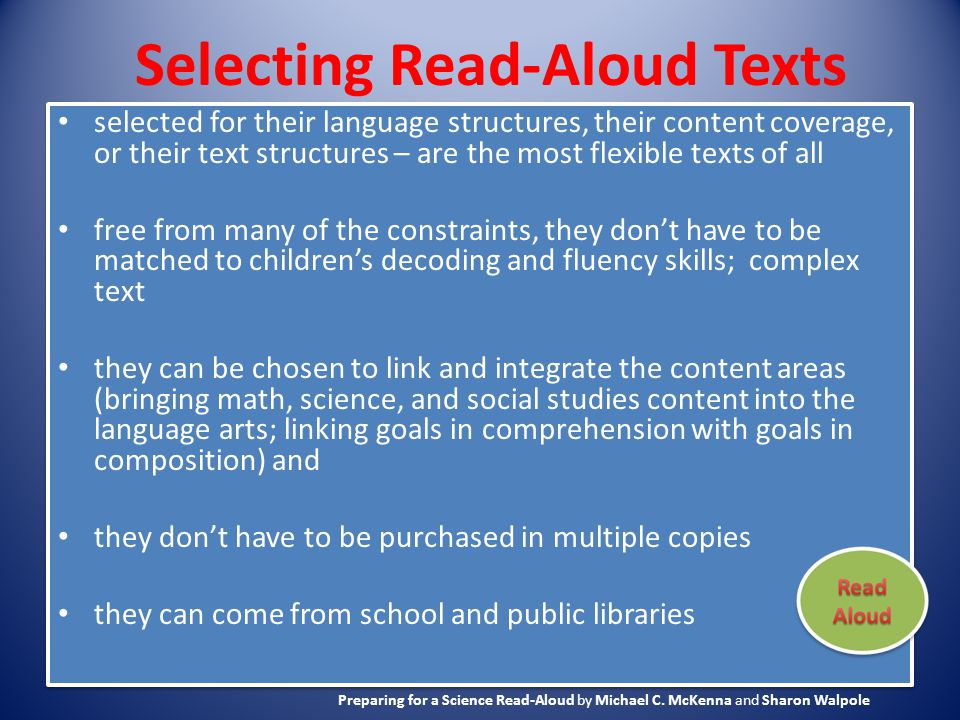 Selecting Read-Aloud Texts selected for their language structures, their content coverage, or their text structures – are the most flexible texts of a