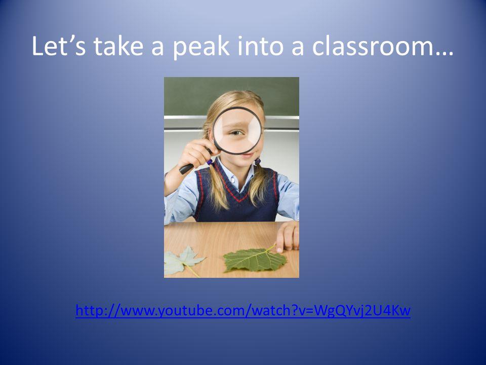 Let's take a peak into a classroom… http://www.youtube.com/watch?v=WgQYvj2U4Kw