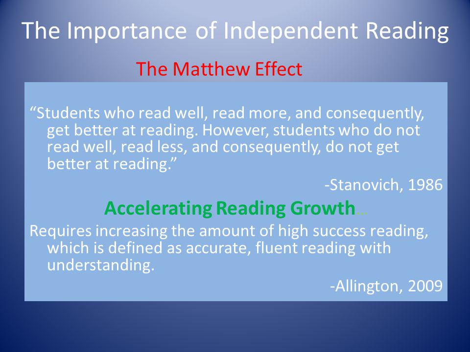 """The Matthew Effect """"Students who read well, read more, and consequently, get better at reading. However, students who do not read well, read less, and"""