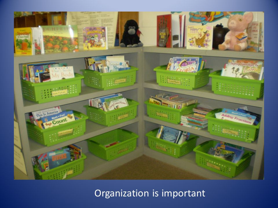 Organization is important