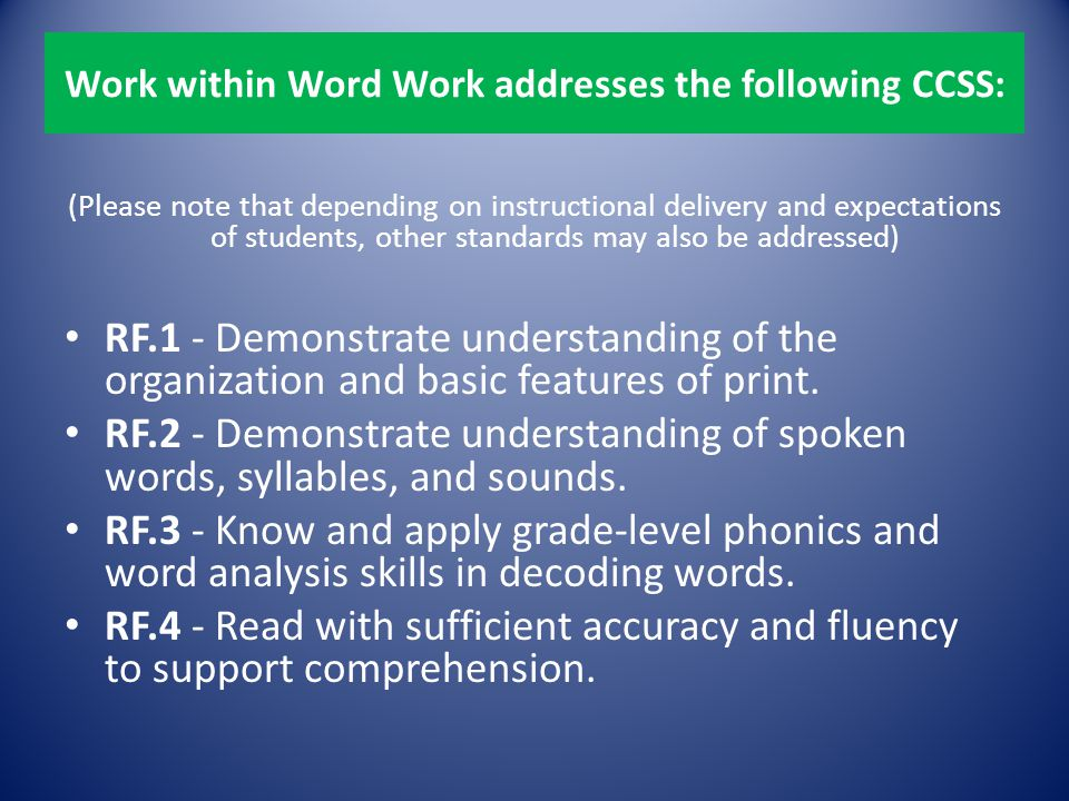 Work within Word Work addresses the following CCSS: (Please note that depending on instructional delivery and expectations of students, other standard