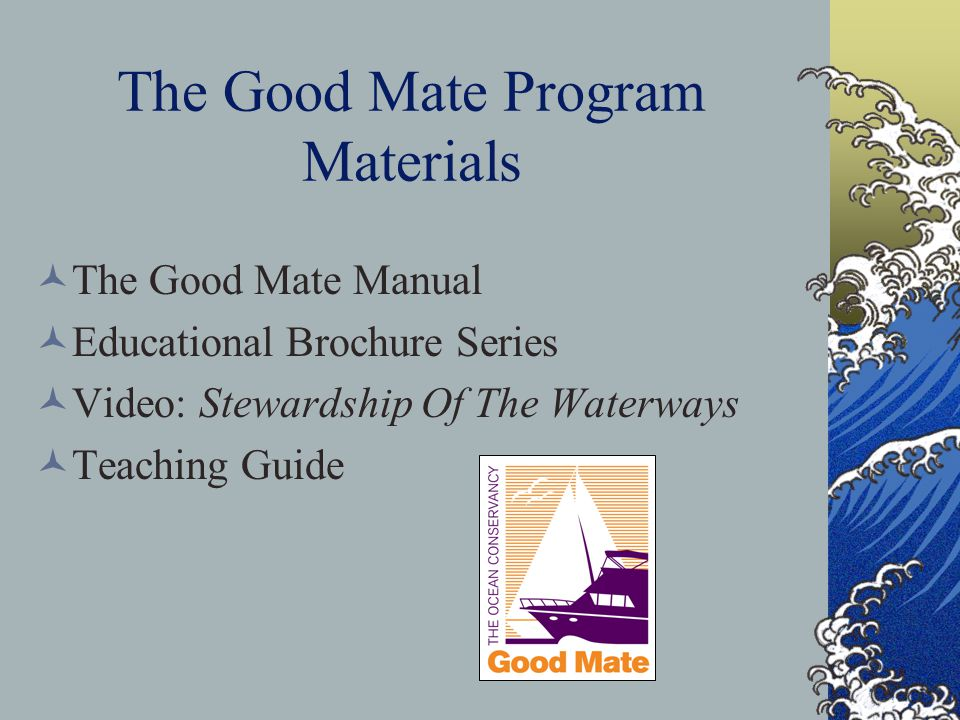 The Good Mate Program Materials The Good Mate Manual Educational Brochure Series Video: Stewardship Of The Waterways Teaching Guide