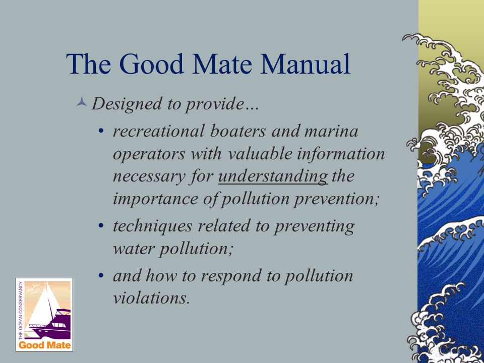 Designed to provide… recreational boaters and marina operators with valuable information necessary for understanding the importance of pollution prevention; techniques related to preventing water pollution; and how to respond to pollution violations.