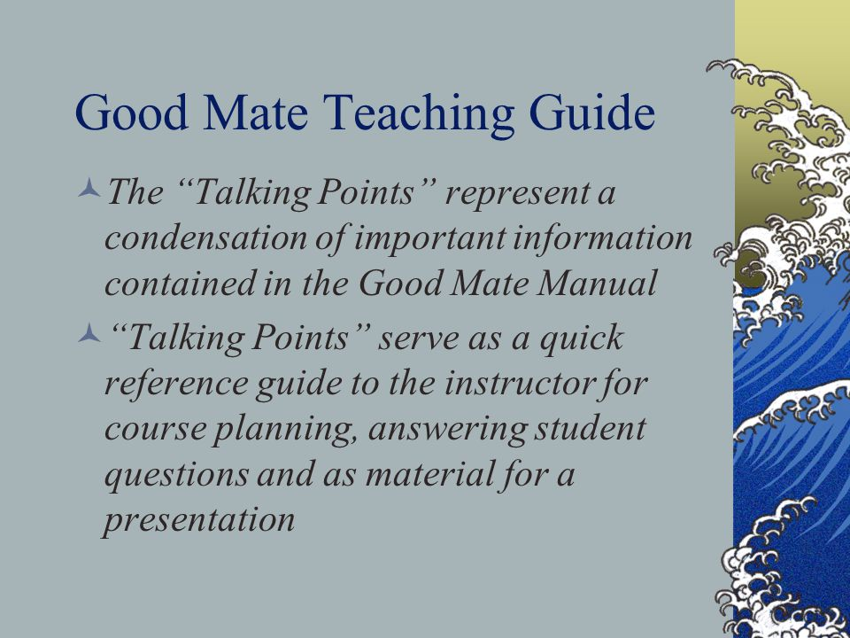 "Good Mate Teaching Guide The ""Talking Points"" represent a condensation of important information contained in the Good Mate Manual ""Talking Points"" ser"