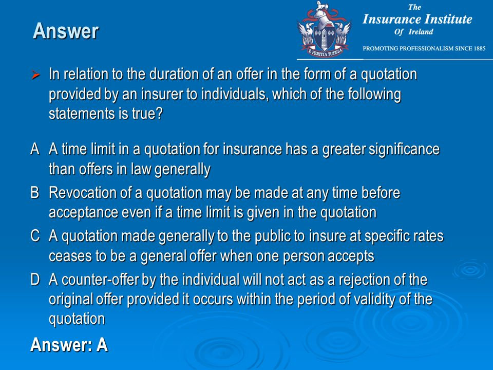  In relation to the duration of an offer in the form of a quotation provided by an insurer to individuals, which of the following statements is true.