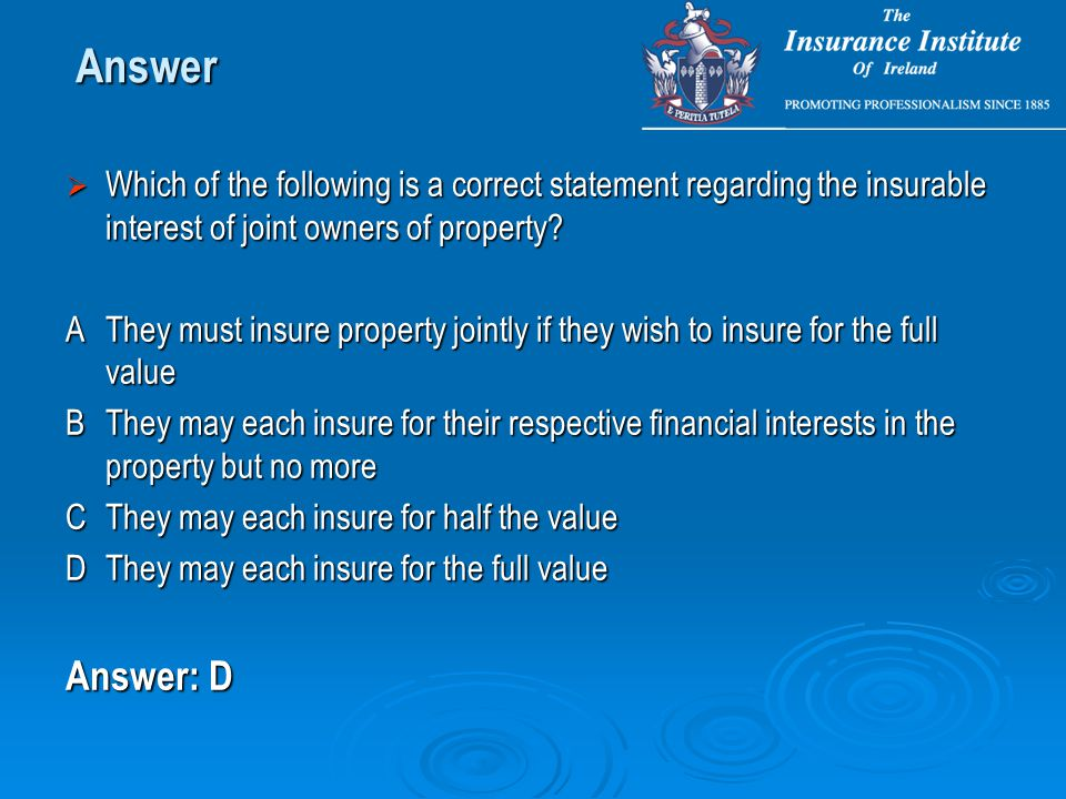  Which of the following is a correct statement regarding the insurable interest of joint owners of property.