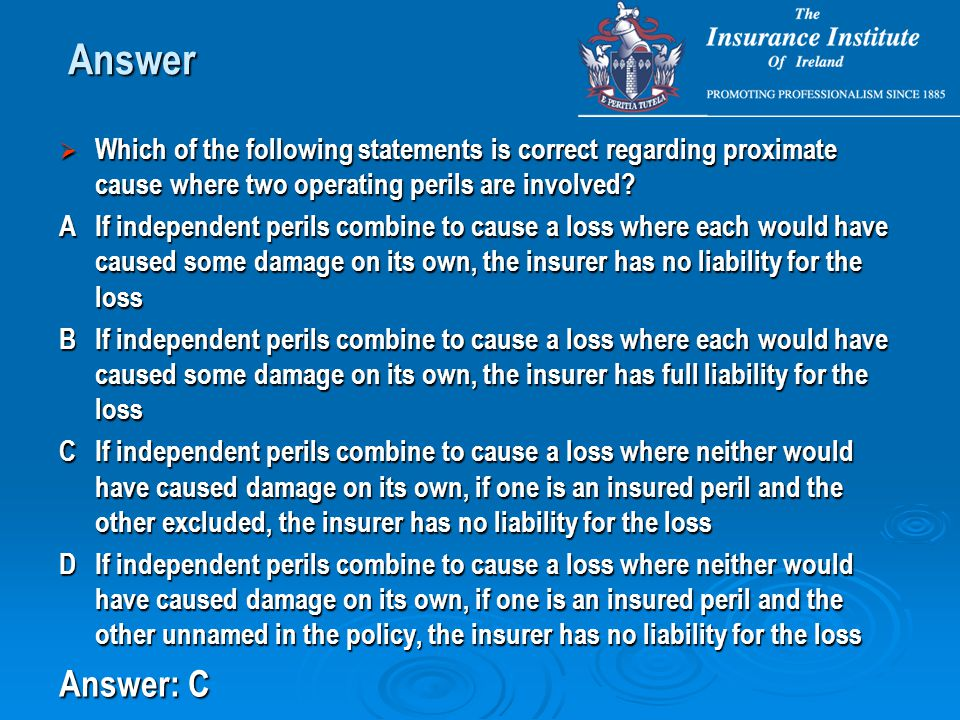 Which of the following statements is correct regarding proximate cause where two operating perils are involved? AIf independent perils combine to ca