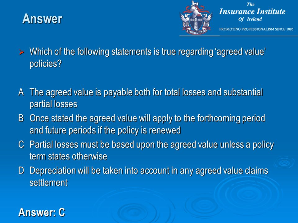  Which of the following statements is true regarding 'agreed value' policies.
