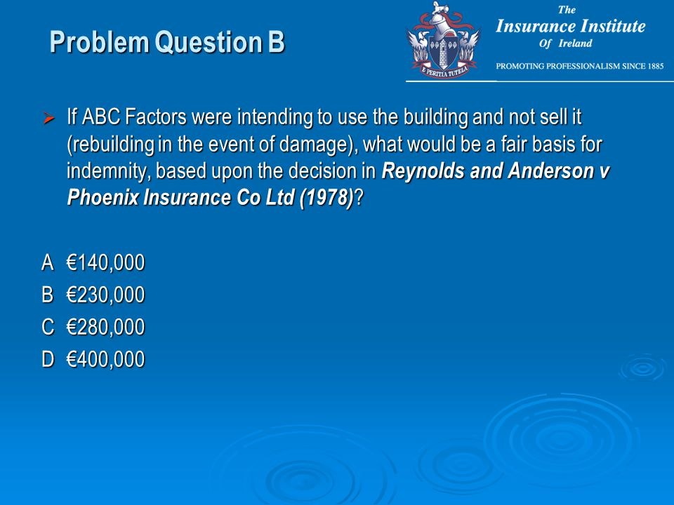 If ABC Factors were intending to use the building and not sell it (rebuilding in the event of damage), what would be a fair basis for indemnity, bas