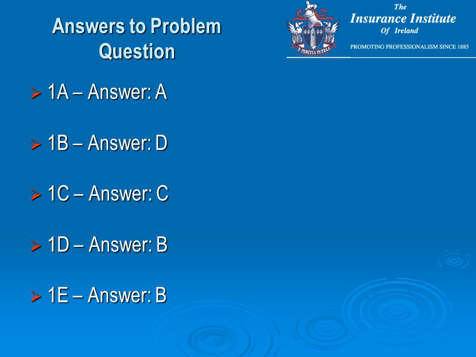  1A – Answer: A  1B – Answer: D  1C – Answer: C  1D – Answer: B  1E – Answer: B Answers to Problem Question