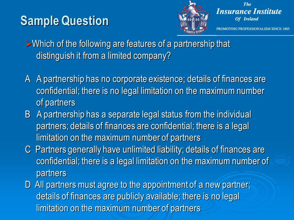 Sample Question  Which of the following are features of a partnership that distinguish it from a limited company? distinguish it from a limited compa