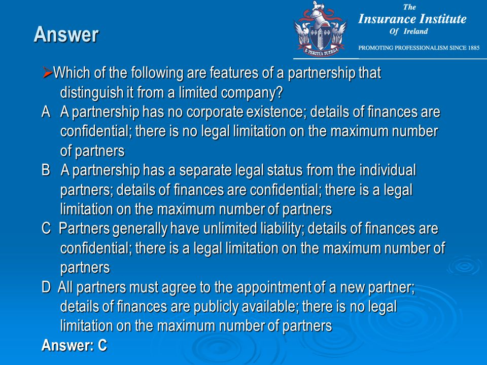 Answer  Which of the following are features of a partnership that distinguish it from a limited company.