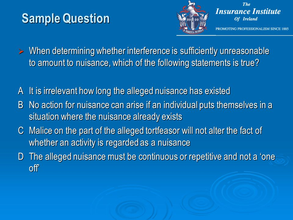  When determining whether interference is sufficiently unreasonable to amount to nuisance, which of the following statements is true.
