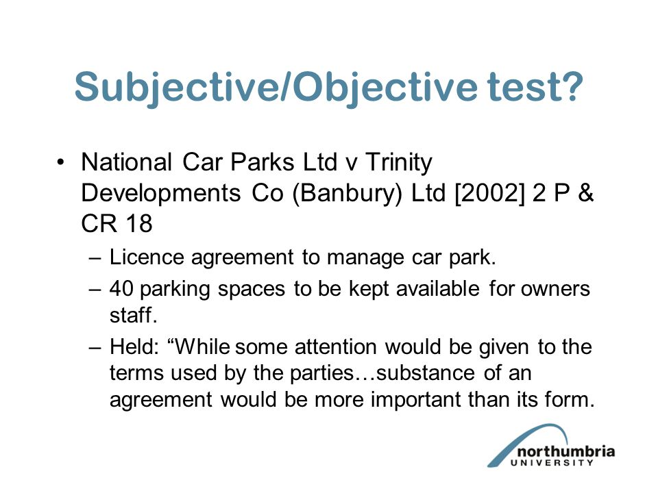 Subjective/Objective test? National Car Parks Ltd v Trinity Developments Co (Banbury) Ltd [2002] 2 P & CR 18 –Licence agreement to manage car park. –4