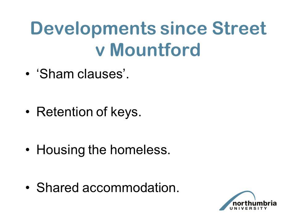 Developments since Street v Mountford 'Sham clauses'. Retention of keys. Housing the homeless. Shared accommodation.