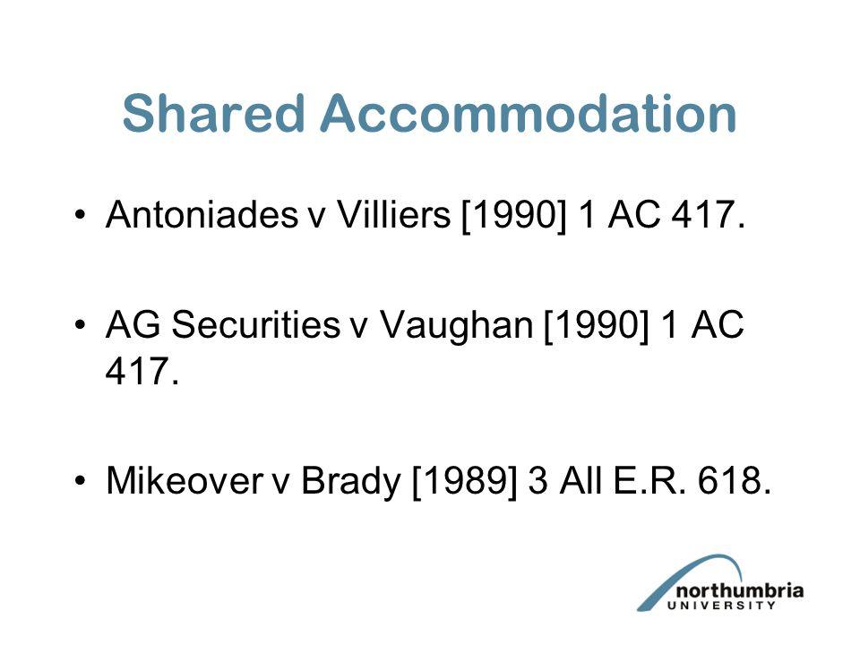 Shared Accommodation Antoniades v Villiers [1990] 1 AC 417. AG Securities v Vaughan [1990] 1 AC 417. Mikeover v Brady [1989] 3 All E.R. 618.