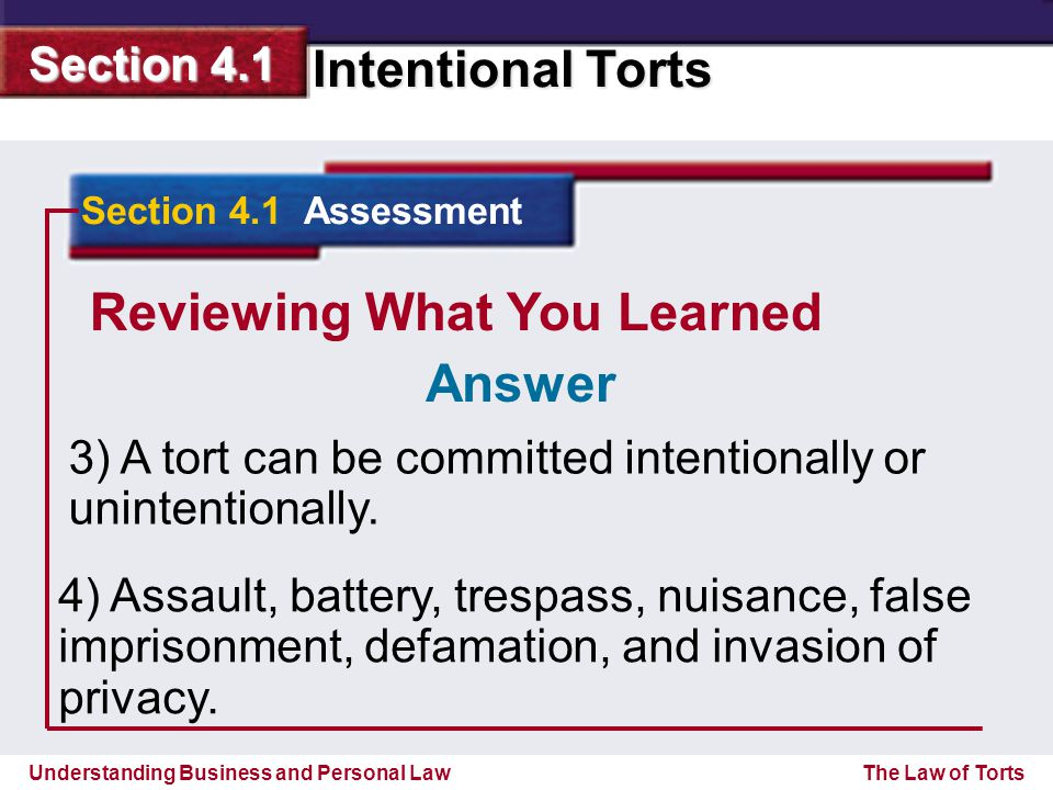 Understanding Business and Personal Law Intentional Torts Section 4.1 The Law of Torts Reviewing What You Learned 3) A tort can be committed intention