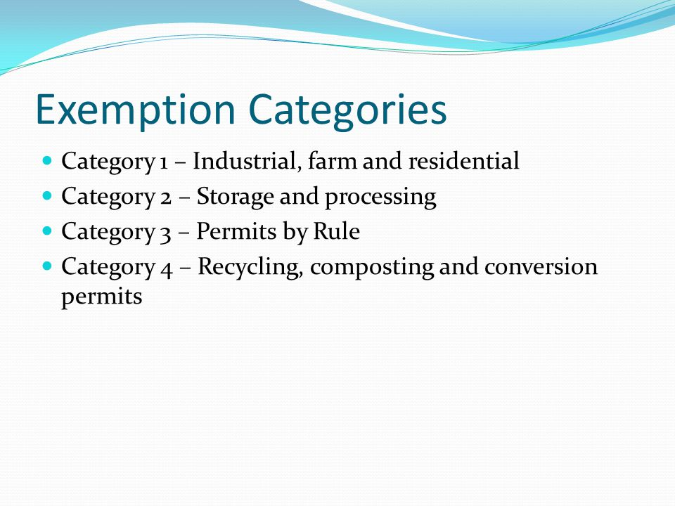 Exemption Categories Category 1 – Industrial, farm and residential Category 2 – Storage and processing Category 3 – Permits by Rule Category 4 – Recycling, composting and conversion permits