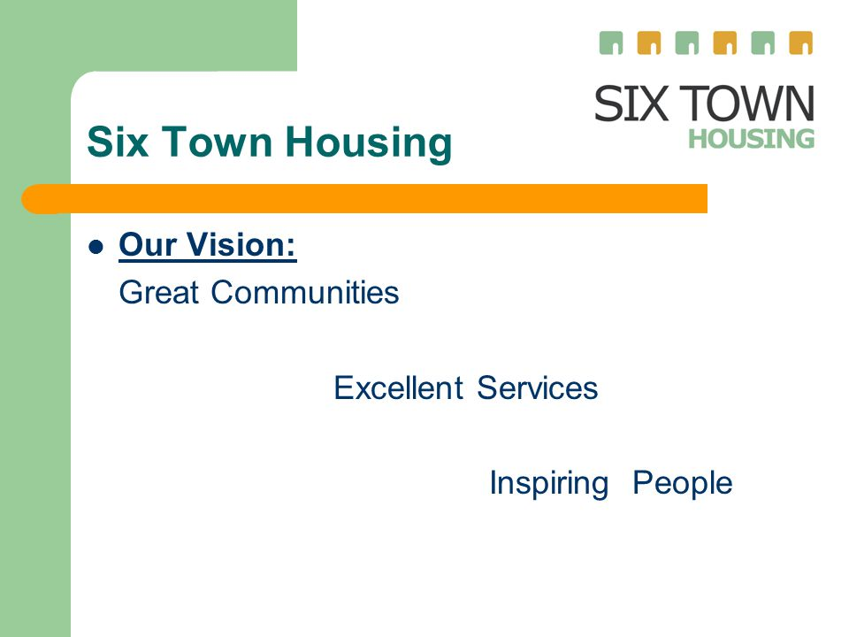 Six Town Housing Our Vision: Great Communities Excellent Services Inspiring People