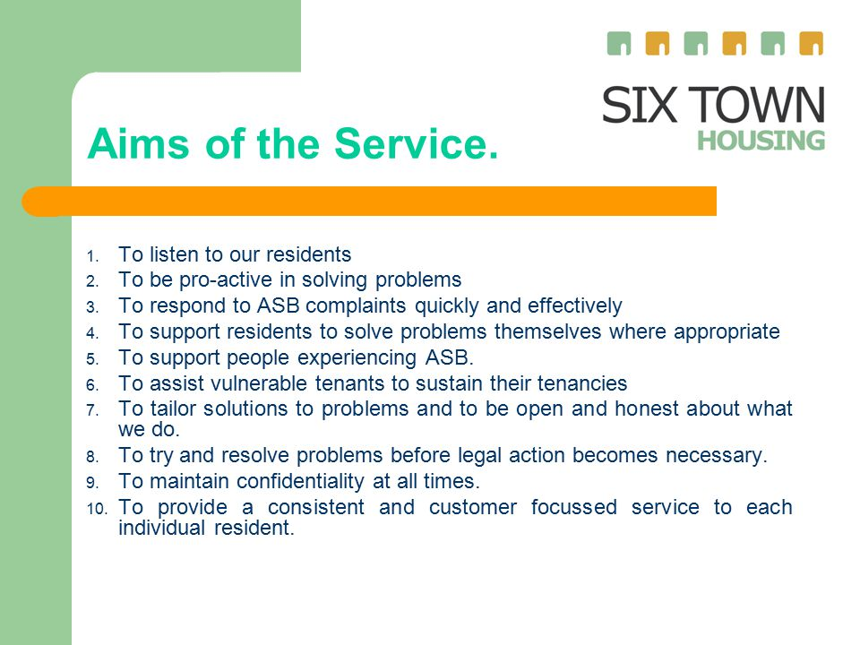 Aims of the Service. 1. To listen to our residents 2.