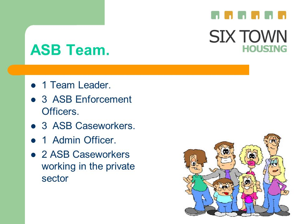 ASB Team. 1 Team Leader. 3 ASB Enforcement Officers.