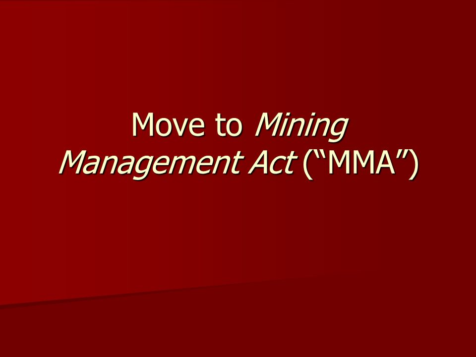 Move to Mining Management Act ( MMA )