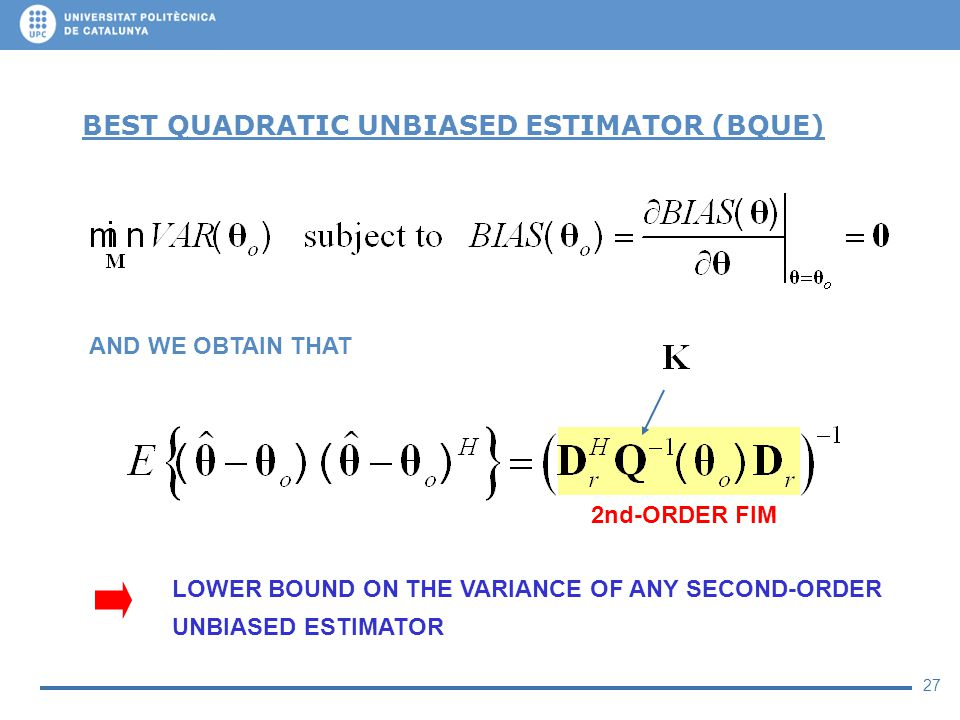 27 BEST QUADRATIC UNBIASED ESTIMATOR (BQUE) AND WE OBTAIN THAT 2nd-ORDER FIM LOWER BOUND ON THE VARIANCE OF ANY SECOND-ORDER UNBIASED ESTIMATOR