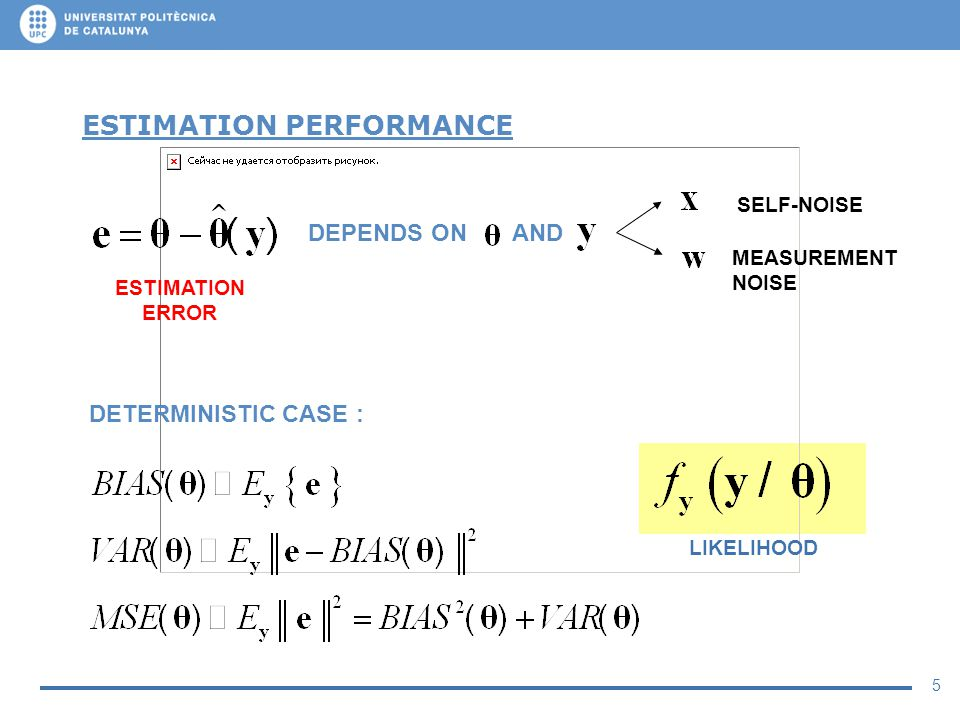 5 ESTIMATION PERFORMANCE DEPENDS ON AND ESTIMATION ERROR SELF-NOISE MEASUREMENT NOISE DETERMINISTIC CASE : LIKELIHOOD