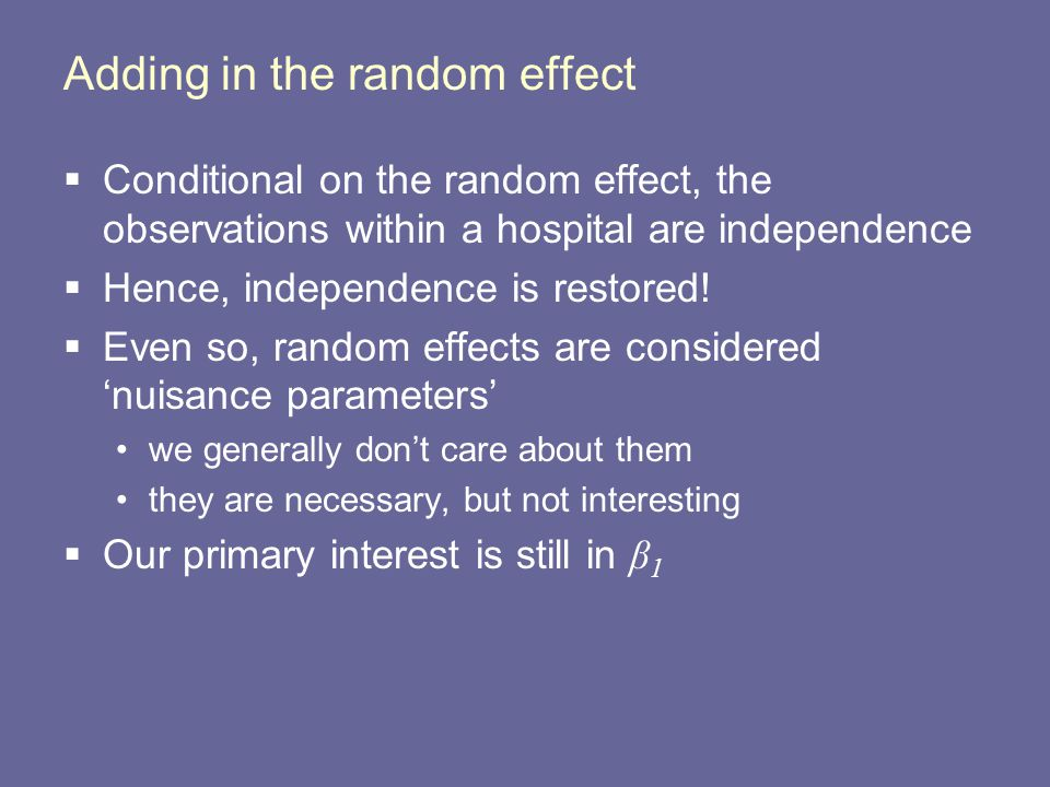 Adding in the random effect  Conditional on the random effect, the observations within a hospital are independence  Hence, independence is restored!
